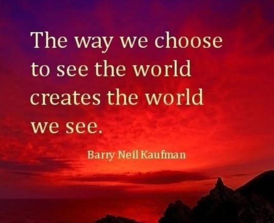 perspective quote choose to see the world creates the world we see