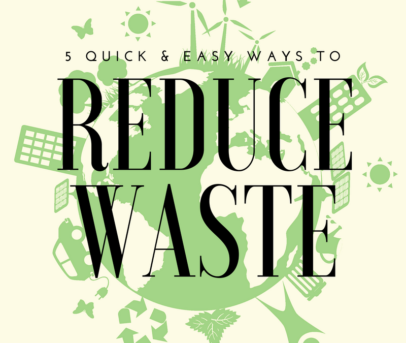 5 Quick Easy Ways To Reduce Waste